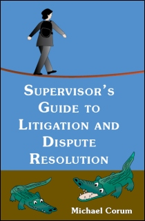 Supervisors guide to litigation and dispute resolution by michael corum a leading lecturer and author of books for federal supervisors and personnel specialists supervisors guide to litigation and dispute resolution guides fandeluxe Images