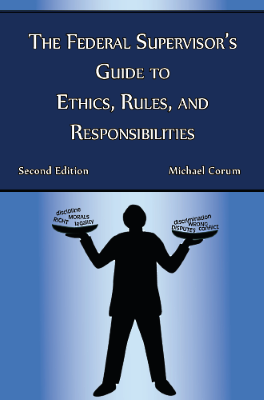 The Federal Supervisor's Guide to Ethics, Rules, and Responsibilities