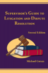 Supervisor's Guide to Litigation and Dispute Resolution